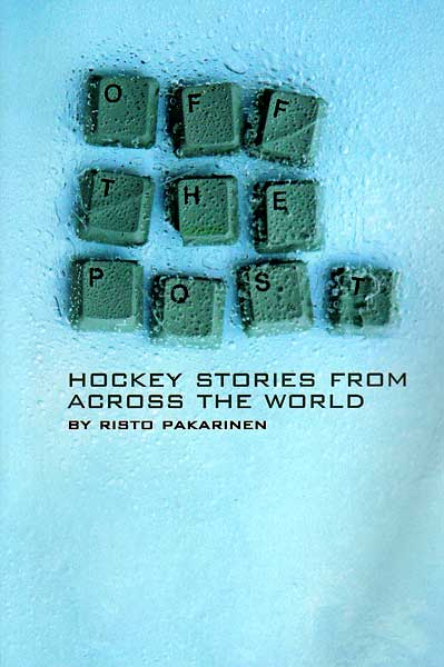 Off the Post book hockey stories from across the world by Risto Pakarinen